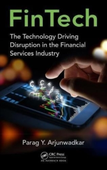 FinTech : The Technology Driving Disruption in the Financial Services Industry, Hardback Book