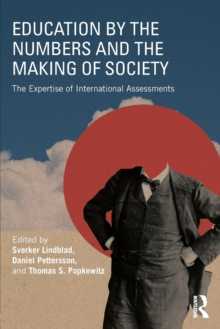 Education by the Numbers and the Making of Society : The Expertise of International Assessments, Paperback / softback Book