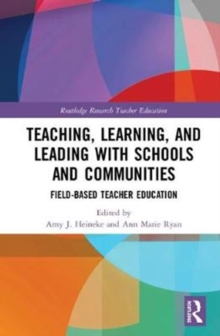 Teaching, Learning, and Leading with Schools and Communities : Field-Based Teacher Education, Hardback Book