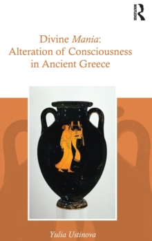 Divine Mania : Alteration of Consciousness in Ancient Greece, Hardback Book