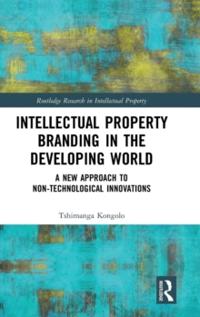 Intellectual Property Branding in the Developing World : A New Approach to Non-Technological Innovations, Hardback Book