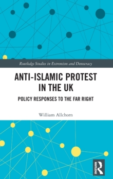 Anti-Islamic Protest in the UK : Policy Responses to the Far Right, Hardback Book