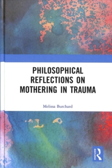 Philosophical Reflections on Mothering in Trauma, Hardback Book
