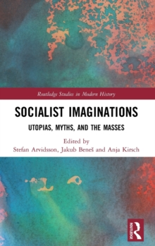 Socialist Imaginations : Utopias, Myths, and the Masses, Hardback Book
