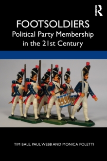 Footsoldiers: Political Party Membership in the 21st Century, Paperback / softback Book