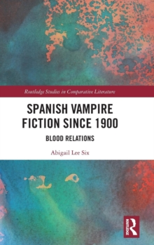 Spanish Vampire Fiction since 1900 : Blood Relations, Hardback Book