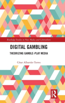 Digital Gambling : Theorizing Gamble-Play Media, Hardback Book