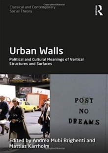 Urban Walls : Political and Cultural Meanings of Vertical Structures and Surfaces, Hardback Book