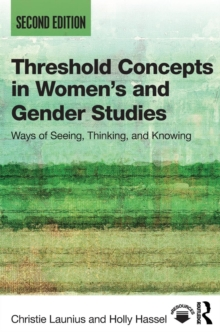 Threshold Concepts in Women's and Gender Studies : Ways of Seeing, Thinking, and Knowing, Paperback / softback Book