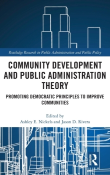 Community Development and Public Administration Theory : Promoting Democratic Principles to Improve Communities, Hardback Book