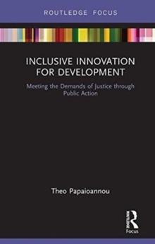 Inclusive Innovation for Development : Meeting the Demands of Justice through Public Action, Hardback Book