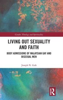Living Out Sexuality and Faith : Body Admissions of Malaysian Gay and Bisexual Men, Hardback Book