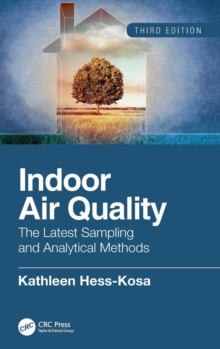 Indoor Air Quality : The Latest Sampling and Analytical Methods, Third Edition, Hardback Book