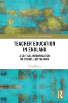 Teacher Education in England : A Critical Interrogation of School-led Training, Hardback Book