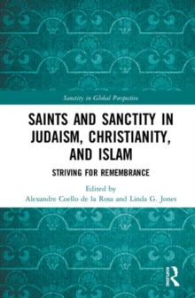 Saints and Sanctity in Judaism, Christianity, and Islam : Striving for remembrance, Hardback Book