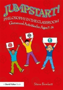 Jumpstart! Philosophy in the Classroom : Games and Activities for Ages 7-14, Paperback / softback Book