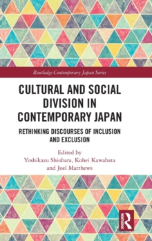 Cultural and Social Division in Contemporary Japan : Rethinking Discourses of Inclusion and Exclusion, Hardback Book