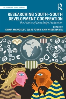 Researching South-South Development Cooperation : The Politics of Knowledge Production, Paperback / softback Book