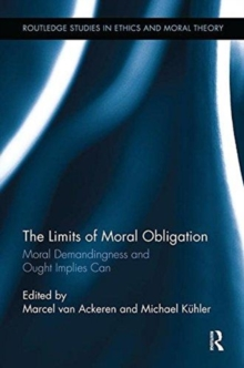 The Limits of Moral Obligation : Moral Demandingness and Ought Implies Can, Paperback / softback Book