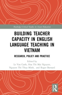 Building Teacher Capacity in English Language Teaching in Vietnam : Research, Policy and Practice, Hardback Book