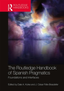The Routledge Handbook of Spanish Pragmatics : Foundations and Interfaces, Hardback Book