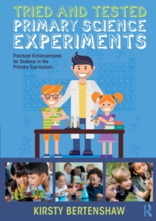 Tried and Tested Primary Science Experiments : Practical Enhancements for Science in the Primary Curriculum, Paperback / softback Book