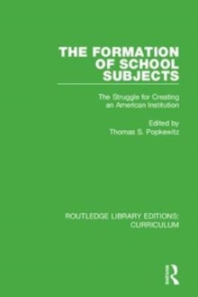 The Formation of School Subjects : The Struggle for Creating an American Institution, Hardback Book