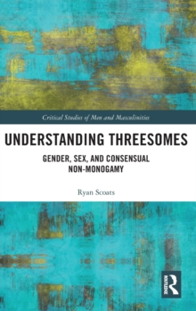 Understanding Threesomes : Gender, Sex, and Consensual Non-Monogamy, Hardback Book