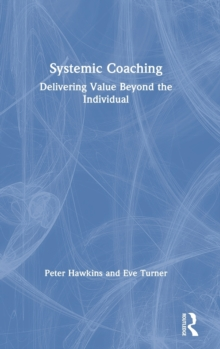 Systemic Coaching : Delivering Value Beyond the Individual, Hardback Book