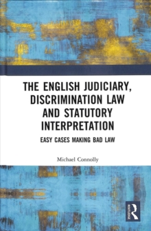 The Judiciary, Discrimination Law and Statutory Interpretation : Easy Cases Making Bad Law, Hardback Book