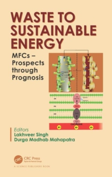 Waste to Sustainable Energy : MFCs - Prospects through Prognosis, Hardback Book