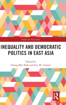 Inequality and Democratic Politics in East Asia, Hardback Book