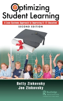 Optimizing Student Learning : A Lean Systems Approach to Improving K-12 Education, Second Edition, Hardback Book