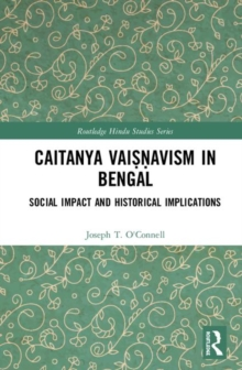 Caitanya Vaisnavism in Bengal : Social Impact and Historical Implications, Hardback Book