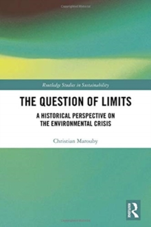 The Question of Limits : A Historical Perspective on the Environmental Crisis, Hardback Book