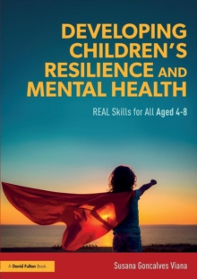 Developing Children's Resilience and Mental Health : REAL Skills for All Aged 4-8, Paperback / softback Book