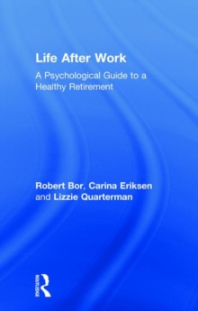 Life After Work : A Psychological Guide to a Healthy Retirement, Hardback Book
