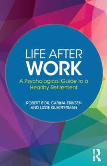 Life After Work : A Psychological Guide to a Healthy Retirement, Paperback / softback Book