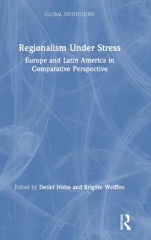 Regionalism Under Stress : Europe and Latin America in Comparative Perspective, Hardback Book