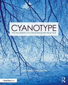 Cyanotype : The Blueprint in Contemporary Practice, Paperback / softback Book
