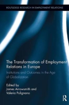 The Transformation of Employment Relations in Europe : Institutions and Outcomes in the Age of Globalization, Paperback / softback Book