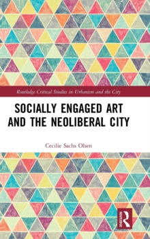 Socially Engaged Art and the Neoliberal City, Hardback Book