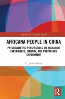 Africana People in China : Psychoanalytic Perspectives on Migration Experiences, Identity, and Precarious Employment, Hardback Book