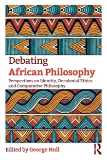 Debating African Philosophy : Perspectives on Identity, Decolonial Ethics and Comparative Philosophy, Paperback / softback Book