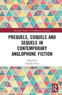 Prequels, Coquels and Sequels in Contemporary Anglophone Fiction, Hardback Book