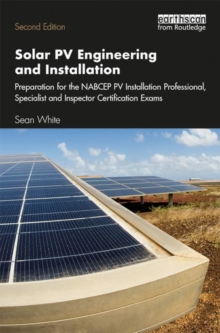 Solar PV Engineering and Installation : Preparation for the NABCEP PV Installation Professional, Specialist and Inspector Certification Exams, Paperback / softback Book