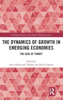 The Dynamics of Growth in Emerging Economies : The Case of Turkey, Hardback Book
