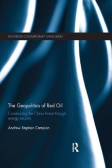 The Geopolitics of Red Oil : Constructing the China threat through energy security, Paperback / softback Book