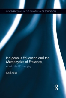 Indigenous Education and the Metaphysics of Presence : A Worlded Philosophy, Paperback / softback Book
