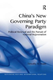 China's New Governing Party Paradigm : Political Renewal and the Pursuit of National Rejuvenation, Paperback / softback Book